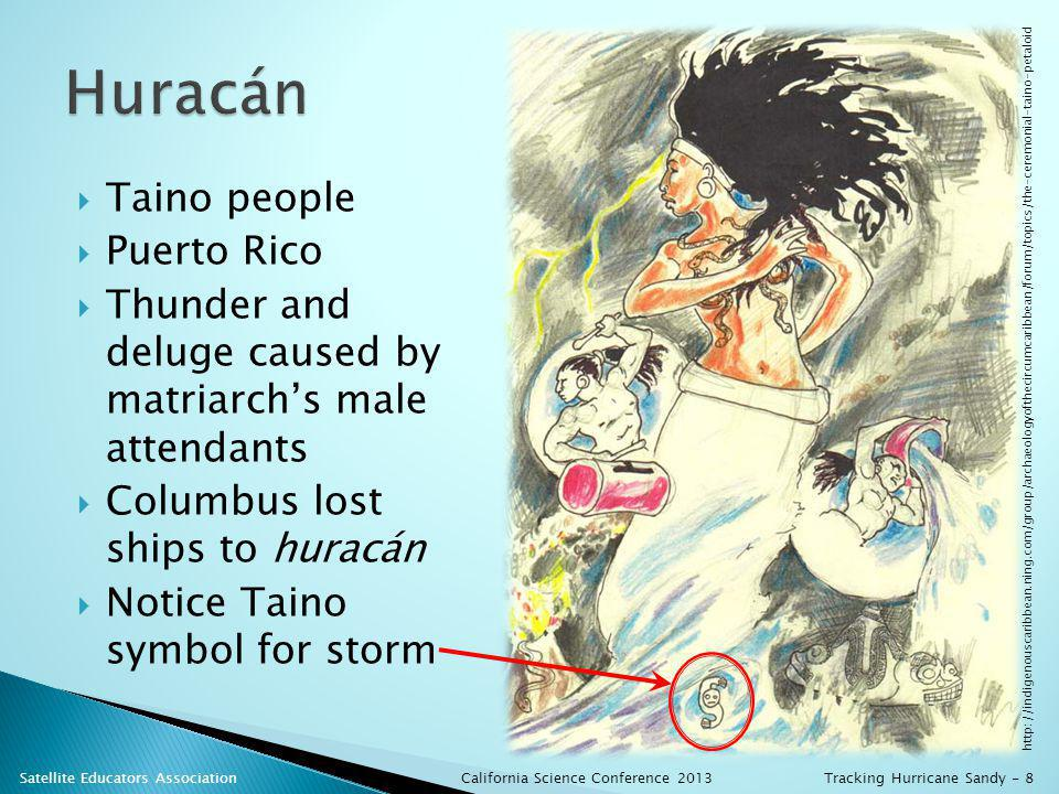 Taino people Puerto Rico Thunder and deluge caused by matriarchs male attendants Columbus lost ships to huracán Notice Taino symbol for storm http://indigenouscaribbean.ning.com/group/archaeologyofthecircumcaribbean/forum/topics/the-ceremonial-taino-petaloid California Science Conference 2013 Satellite Educators AssociationTracking Hurricane Sandy - 8
