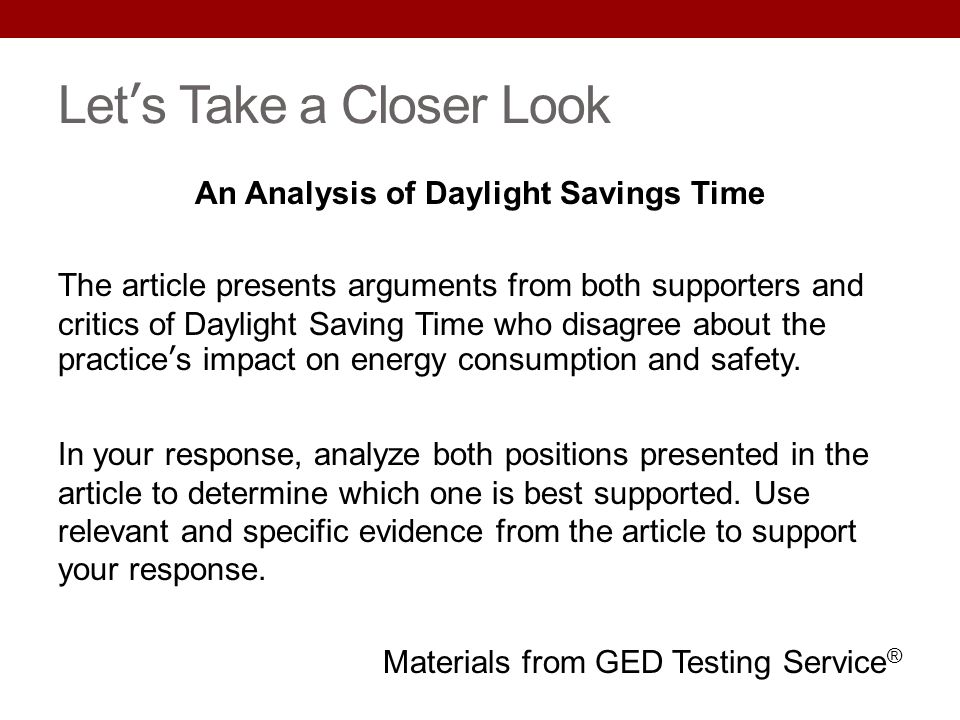 Lets Take a Closer Look An Analysis of Daylight Savings Time The article presents arguments from both supporters and critics of Daylight Saving Time w