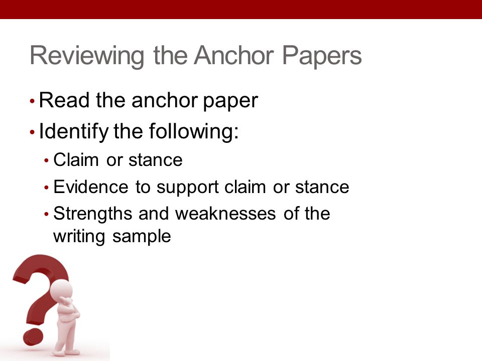 Reviewing the Anchor Papers Read the anchor paper Identify the following: Claim or stance Evidence to support claim or stance Strengths and weaknesses