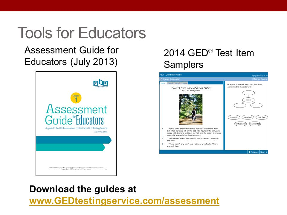 Tools for Educators Assessment Guide for Educators (July 2013) 2014 GED ® Test Item Samplers Download the guides at www.GEDtestingservice.com/assessme