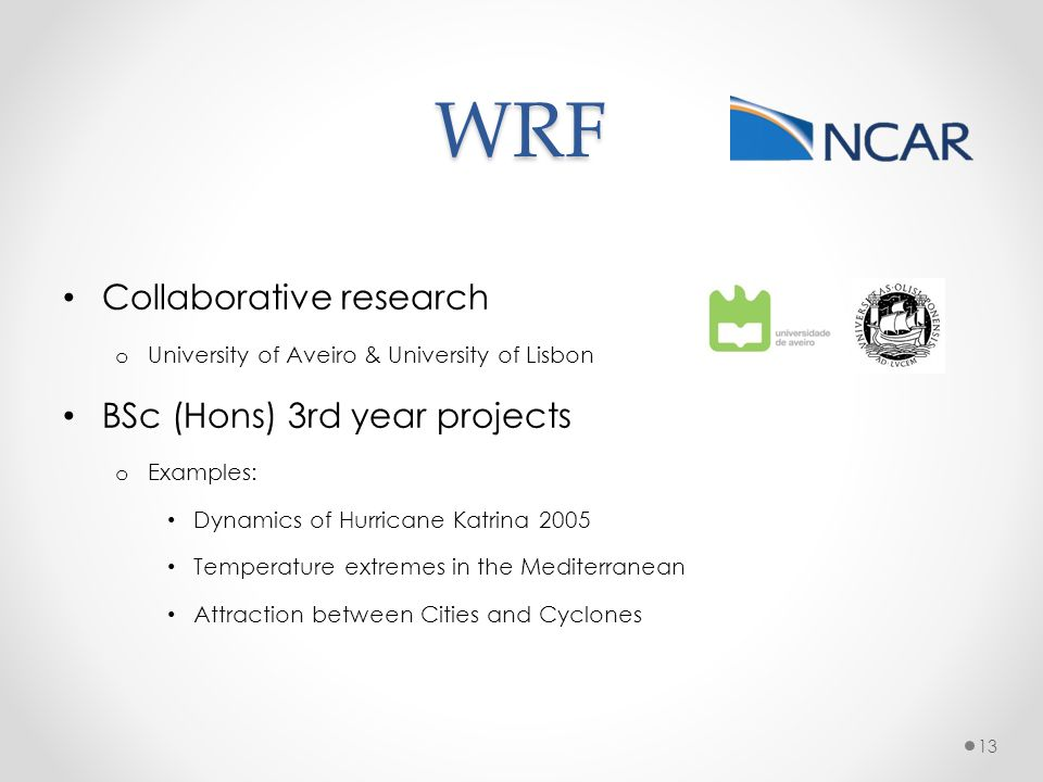 WRF Collaborative research o University of Aveiro & University of Lisbon BSc (Hons) 3rd year projects o Examples: Dynamics of Hurricane Katrina 2005 T
