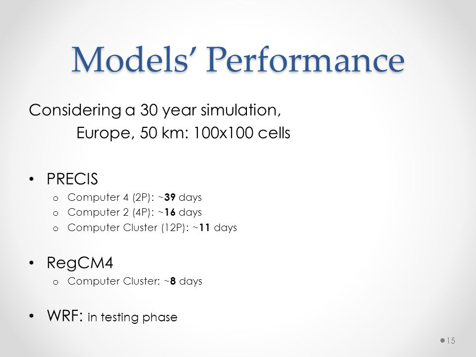 Models Performance Considering a 30 year simulation, Europe, 50 km: 100x100 cells PRECIS o Computer 4 (2P): ~ 39 days o Computer 2 (4P): ~ 16 days o C