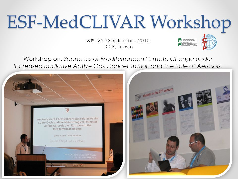 26 ESF-MedCLIVAR Workshop 23 rd -25 th September 2010 ICTP, Trieste Workshop on: Scenarios of Mediterranean Climate Change under Increased Radiative A