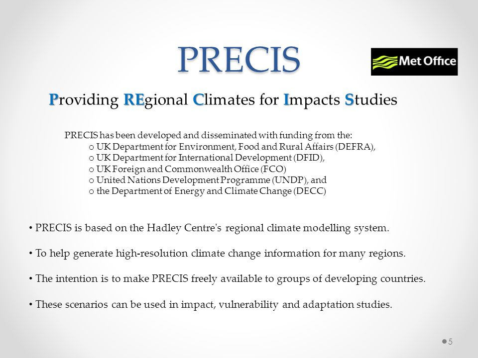 PRECIS PRECIS has been developed and disseminated with funding from the: o UK Department for Environment, Food and Rural Affairs (DEFRA), o UK Departm