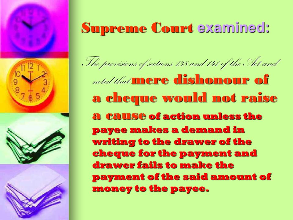 1988 amendment The object of the amendment was, to enhance the acceptability of cheques in settlement of liabilities by making the drawer liable for p