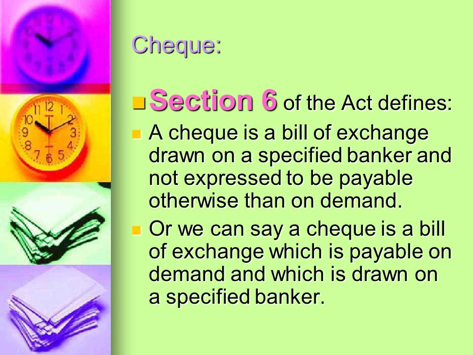 Promissory Note: Section 4 of the Act defines: Section 4 of the Act defines: A Promissory Note is an instrument in writing containing an unconditional