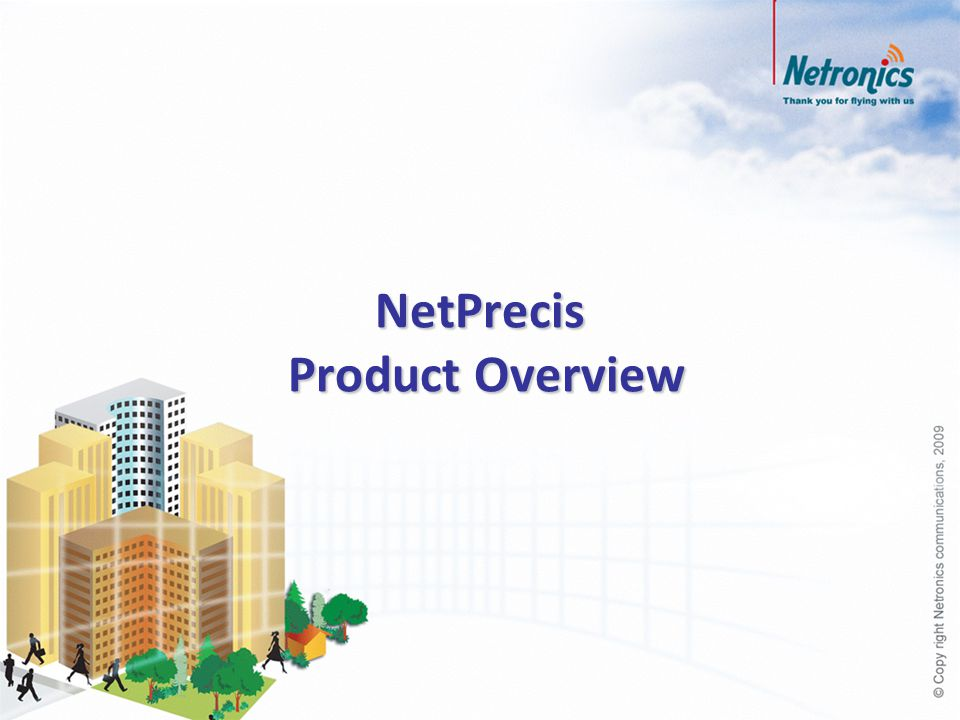 The product NetPrecis More about the NetPrecis benefits Case studies and applications Relationship to competing technologies Conclusions Agenda