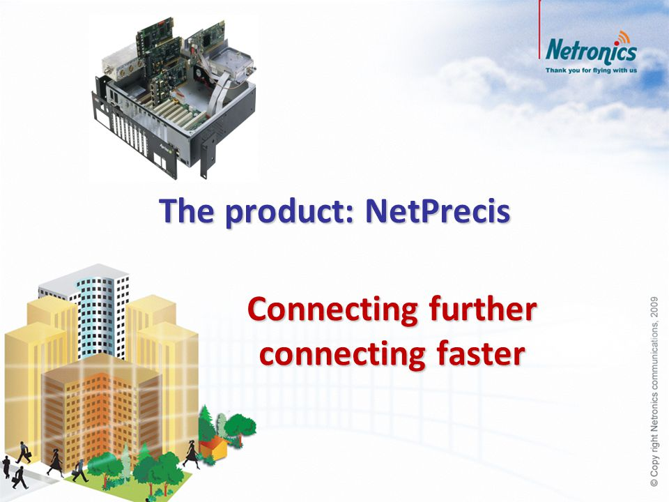Relationship to competing technologies How Netronics and the NetPrecis outperform the rest