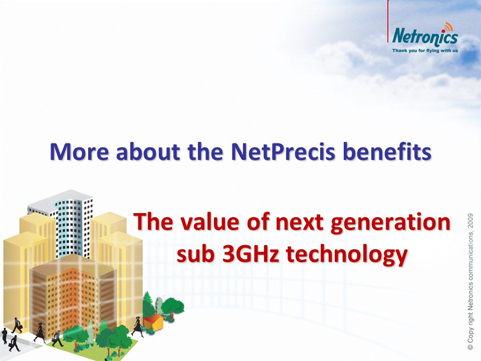 More about the NetPrecis benefits The value of next generation sub 3GHz technology