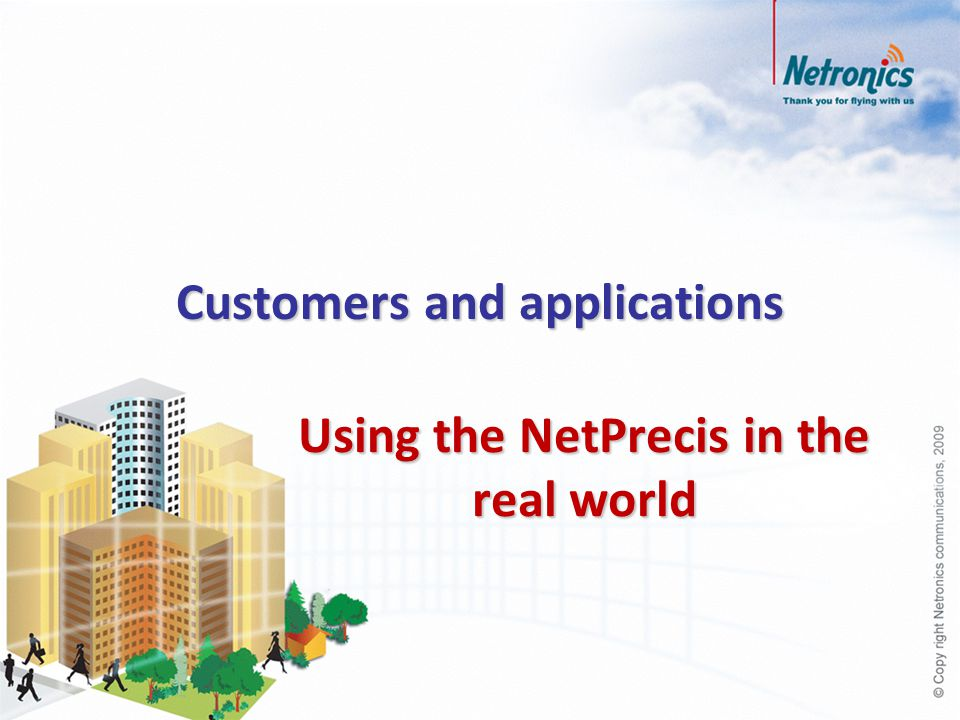 78 Leased lines Compared to leased lines, whether E1 / T1 or greater capacity, the NetPrecis: Virtually eliminates operational expenditure Removes the dependence on the incumbent operator Is rapidly deployable and can be redeployed as needed The NetPrecis puts the user back in charge of the communications network and its infrastructure, and results in a rapid return on investment.