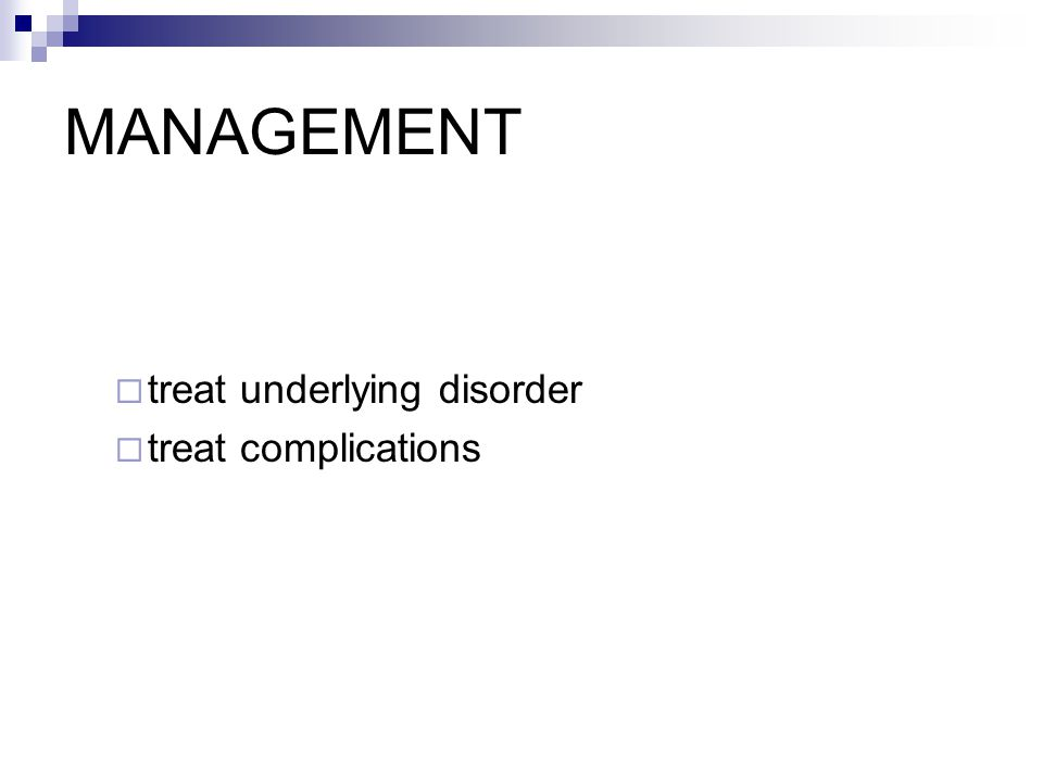 MANAGEMENT treat underlying disorder treat complications