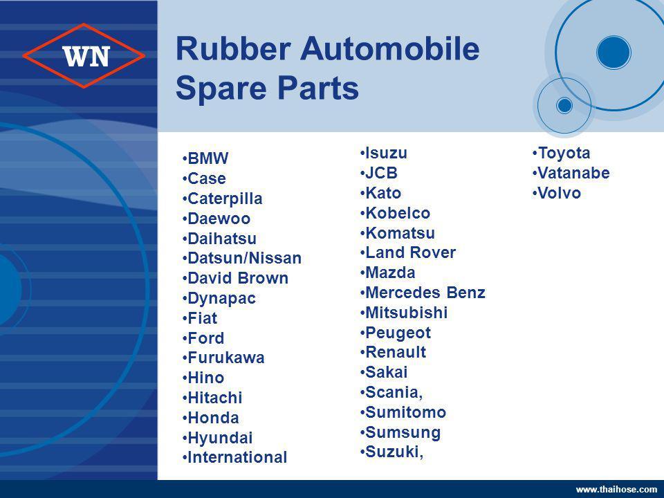 www.thaihose.com WN Rubber Automobile Spare Parts Isuzu JCB Kato Kobelco Komatsu Land Rover Mazda Mercedes Benz Mitsubishi Peugeot Renault Sakai Scani