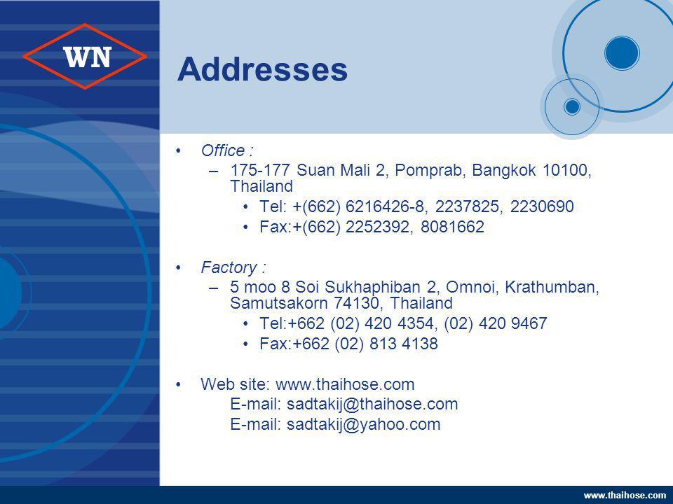 www.thaihose.com WN Addresses Office : –175-177 Suan Mali 2, Pomprab, Bangkok 10100, Thailand Tel: +(662) 6216426-8, 2237825, 2230690 Fax:+(662) 22523