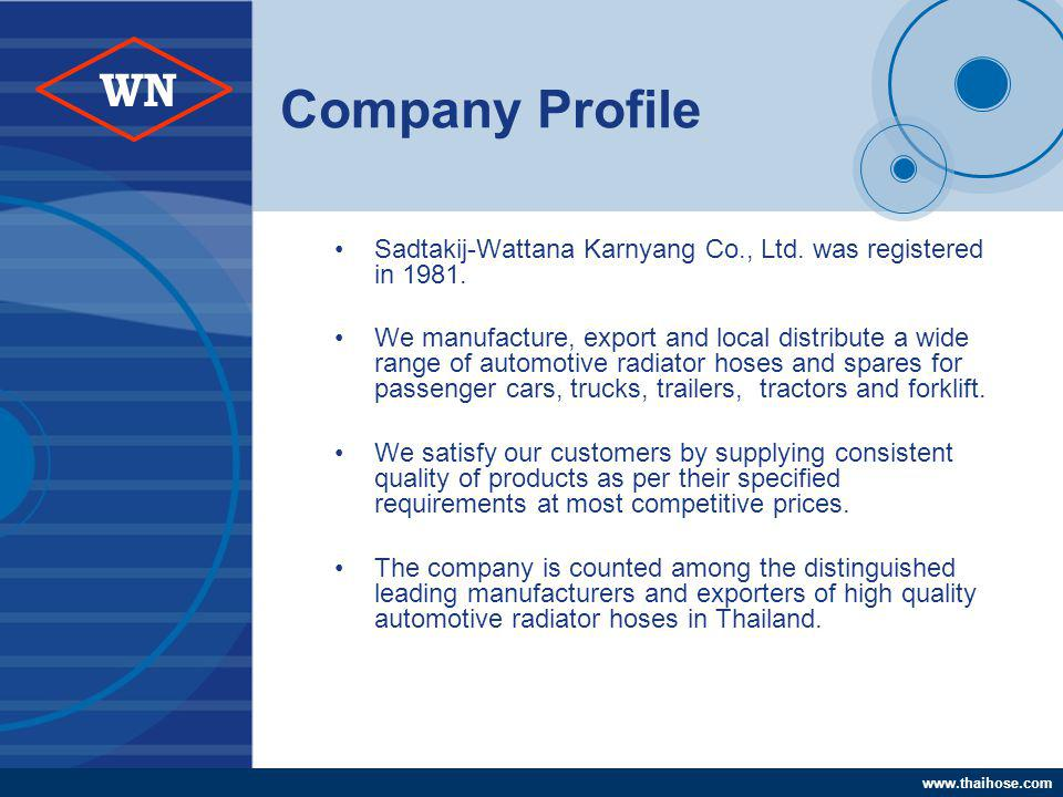 www.thaihose.com WN Company Profile Sadtakij-Wattana Karnyang Co., Ltd. was registered in 1981. We manufacture, export and local distribute a wide ran