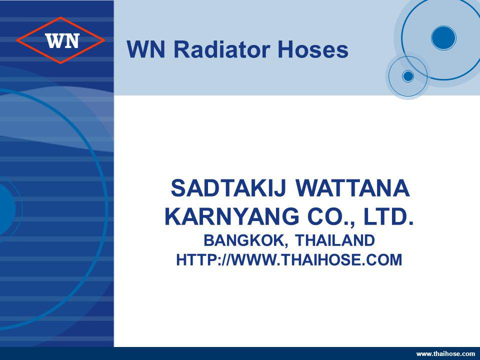 www.thaihose.com WN WN Radiator Hoses SADTAKIJ WATTANA KARNYANG CO., LTD. BANGKOK, THAILAND HTTP://WWW.THAIHOSE.COM