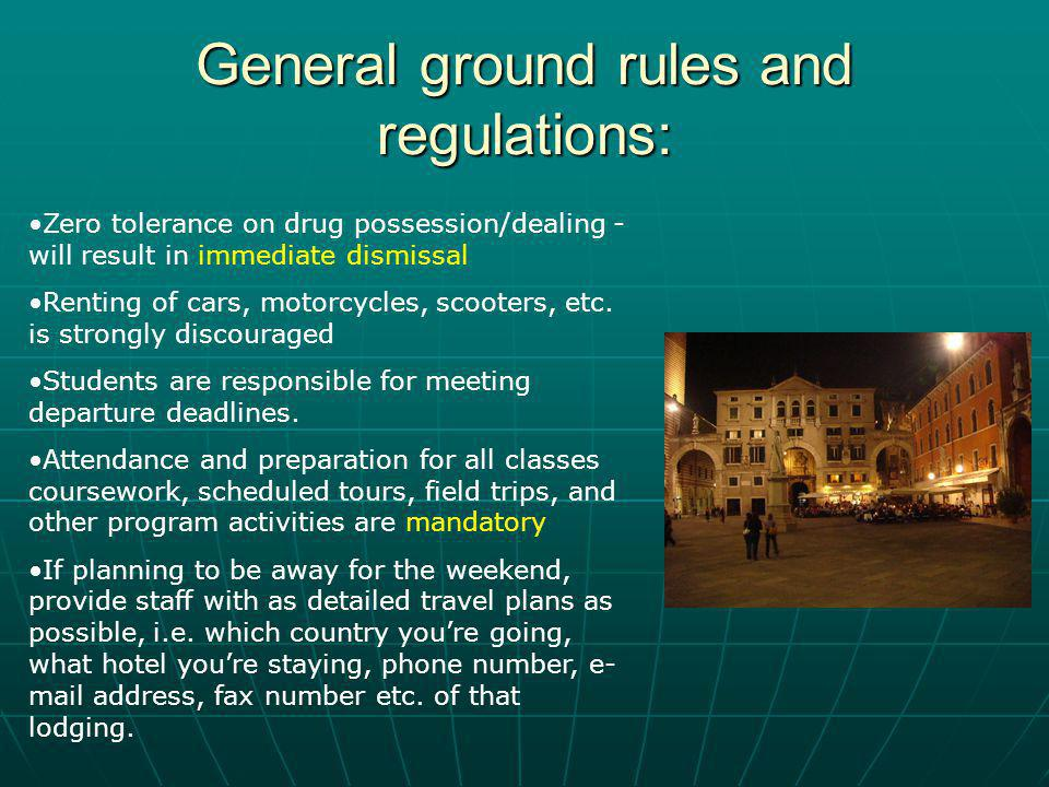 General ground rules and regulations: Zero tolerance on drug possession/dealing - will result in immediate dismissal Renting of cars, motorcycles, scooters, etc.