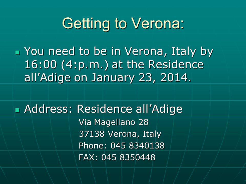 Getting to Verona: You need to be in Verona, Italy by 16:00 (4:p.m.) at the Residence allAdige on January 23, 2014.