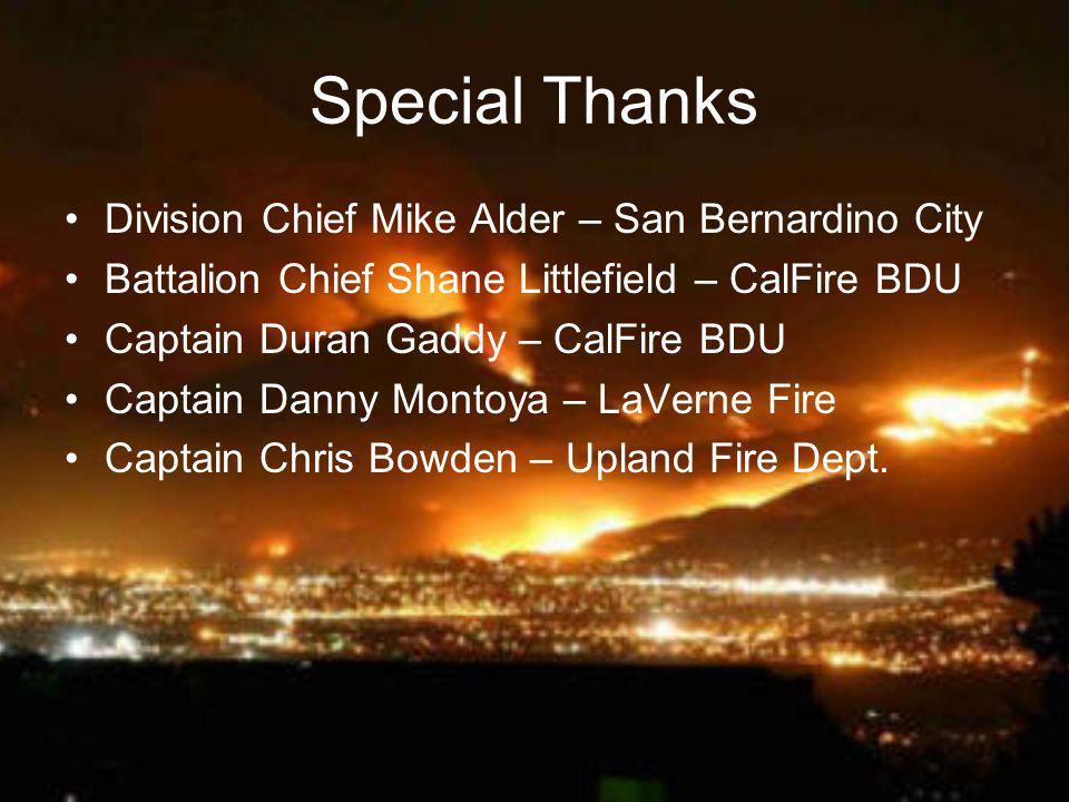 Special Thanks Division Chief Mike Alder – San Bernardino City Battalion Chief Shane Littlefield – CalFire BDU Captain Duran Gaddy – CalFire BDU Capta