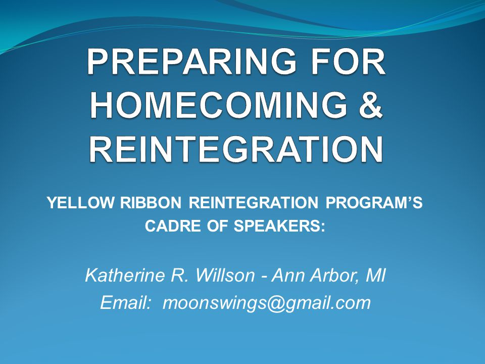 YELLOW RIBBON REINTEGRATION PROGRAMS CADRE OF SPEAKERS: Katherine R. Willson - Ann Arbor, MI Email: moonswings@gmail.com