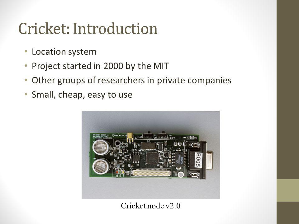 Cricket: Introduction Location system Project started in 2000 by the MIT Other groups of researchers in private companies Small, cheap, easy to use Cr