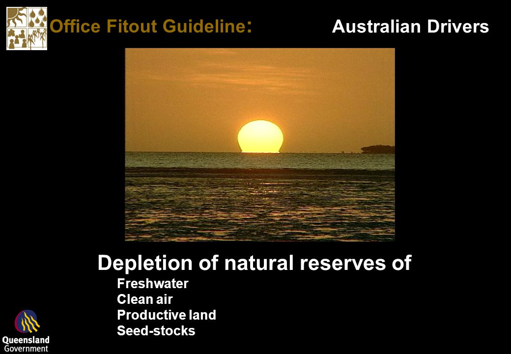 Office Fitout Guideline : Australian Drivers Depletion of natural reserves of Freshwater Clean air Productive land Seed-stocks Depletion of natural reserves of Freshwater Clean air Productive land Seed-stocks
