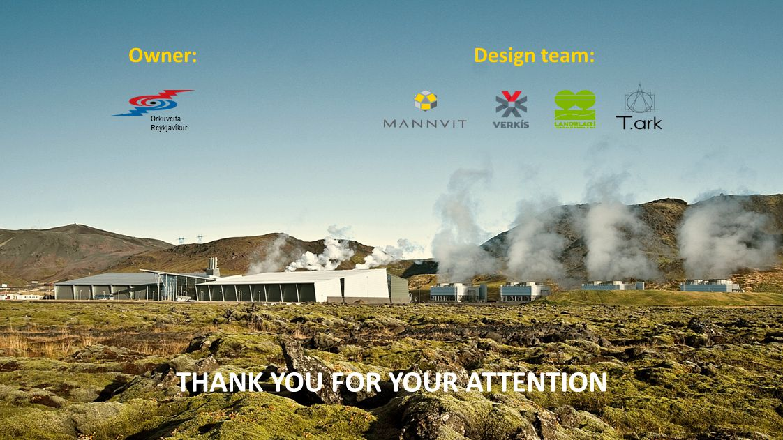 THANK YOU FOR YOUR ATTENTION Owner: Orkuveita Reykjavíkur Design team: