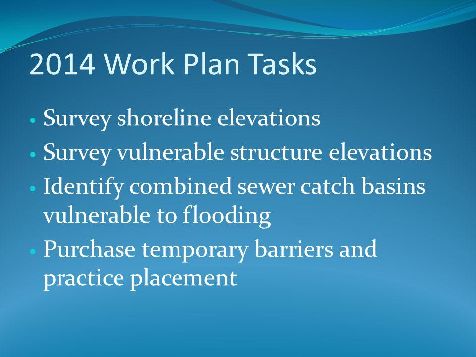 2014 Work Plan Tasks Survey shoreline elevations Survey vulnerable structure elevations Identify combined sewer catch basins vulnerable to flooding Pu