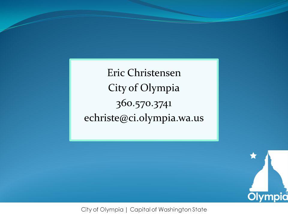 Eric Christensen City of Olympia 360.570.3741 echriste@ci.olympia.wa.us City of Olympia | Capital of Washington State