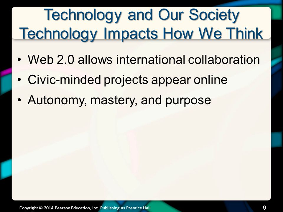 Technology and Our Society Technology Impacts How We Think Web 2.0 allows international collaboration Civic-minded projects appear online Autonomy, ma