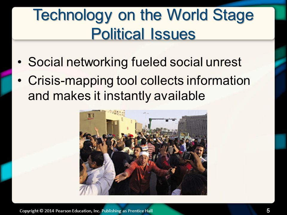 Technology on the World Stage Political Issues Social networking fueled social unrest Crisis-mapping tool collects information and makes it instantly