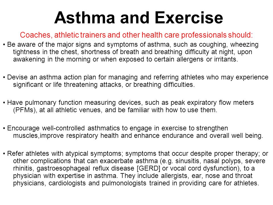 Asthma and Exercise Coaches, athletic trainers and other health care professionals should: Be aware of the major signs and symptoms of asthma, such as