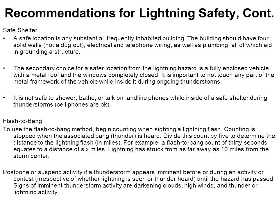 Recommendations for Lightning Safety, Cont. Safe Shelter: A safe location is any substantial, frequently inhabited building. The building should have