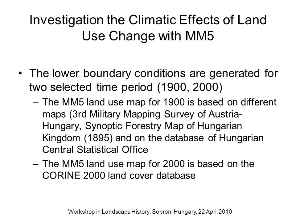 The lower boundary conditions are generated for two selected time period (1900, 2000) –The MM5 land use map for 1900 is based on different maps (3rd M