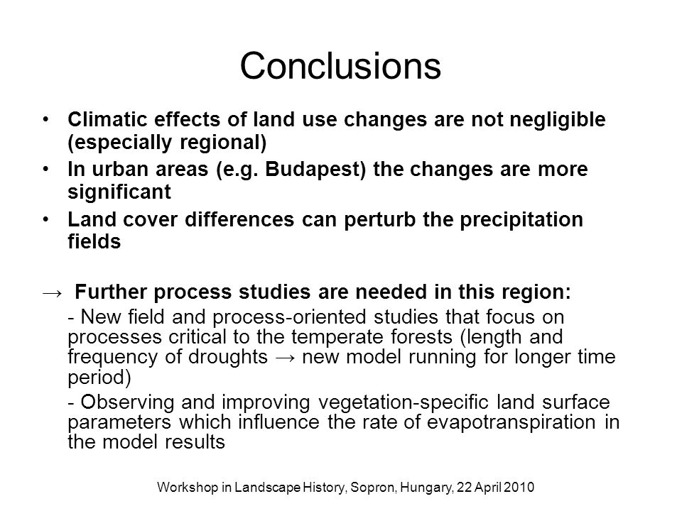Conclusions Climatic effects of land use changes are not negligible (especially regional) In urban areas (e.g. Budapest) the changes are more signific