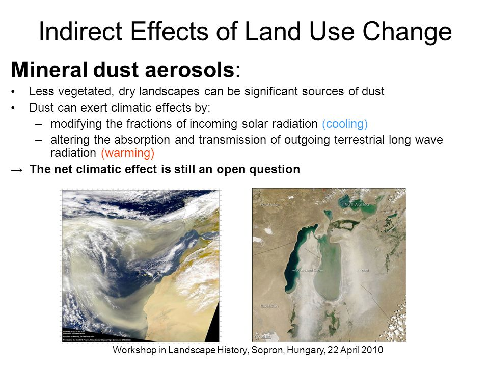 Indirect Effects of Land Use Change Mineral dust aerosols: Less vegetated, dry landscapes can be significant sources of dust Dust can exert climatic e