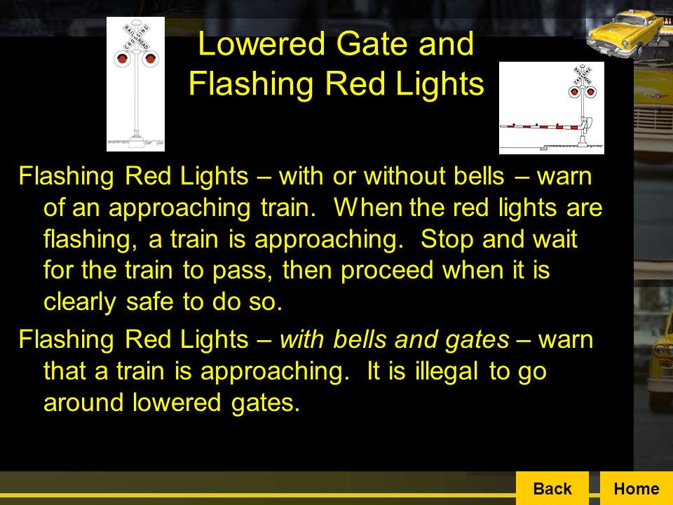 Lowered gates and flashing red lights mean a train is approaching.