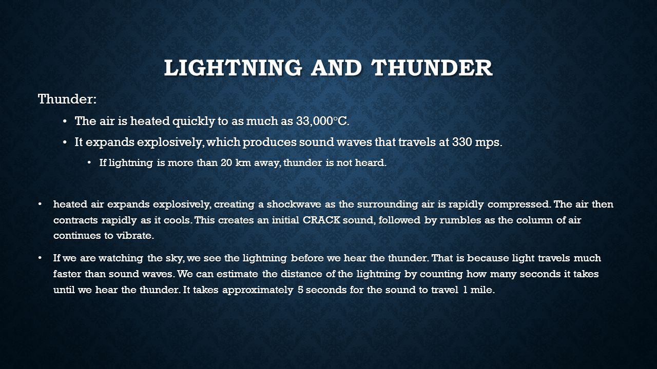 LIGHTNING AND THUNDER Thunder: The air is heated quickly to as much as 33,000°C.