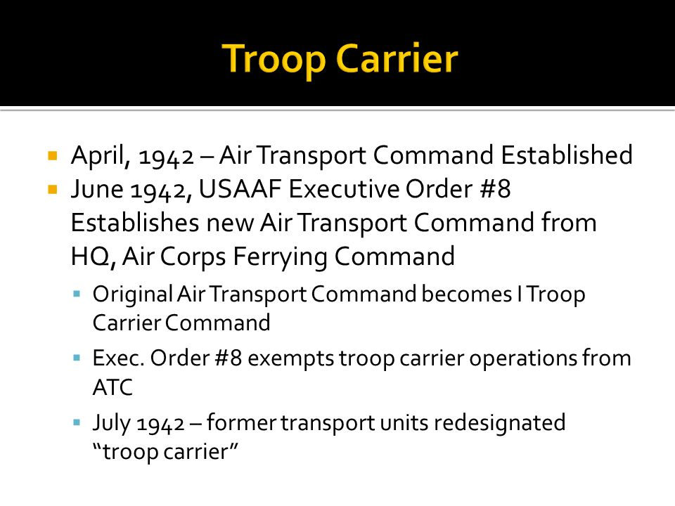 April, 1942 – Air Transport Command Established June 1942, USAAF Executive Order #8 Establishes new Air Transport Command from HQ, Air Corps Ferrying