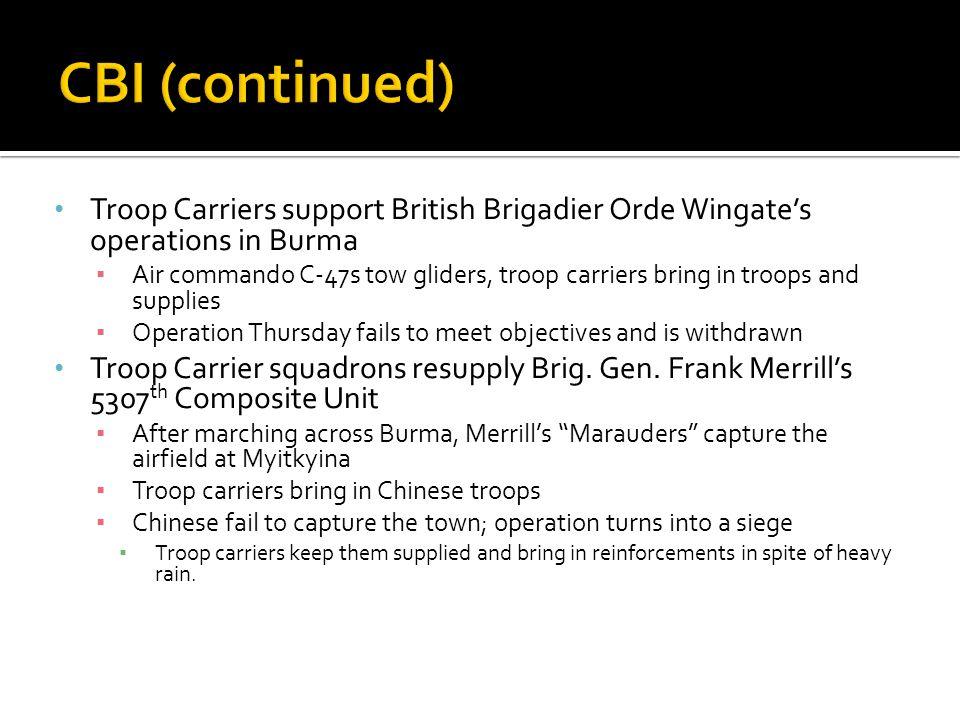 Troop Carriers support British Brigadier Orde Wingates operations in Burma Air commando C-47s tow gliders, troop carriers bring in troops and supplies