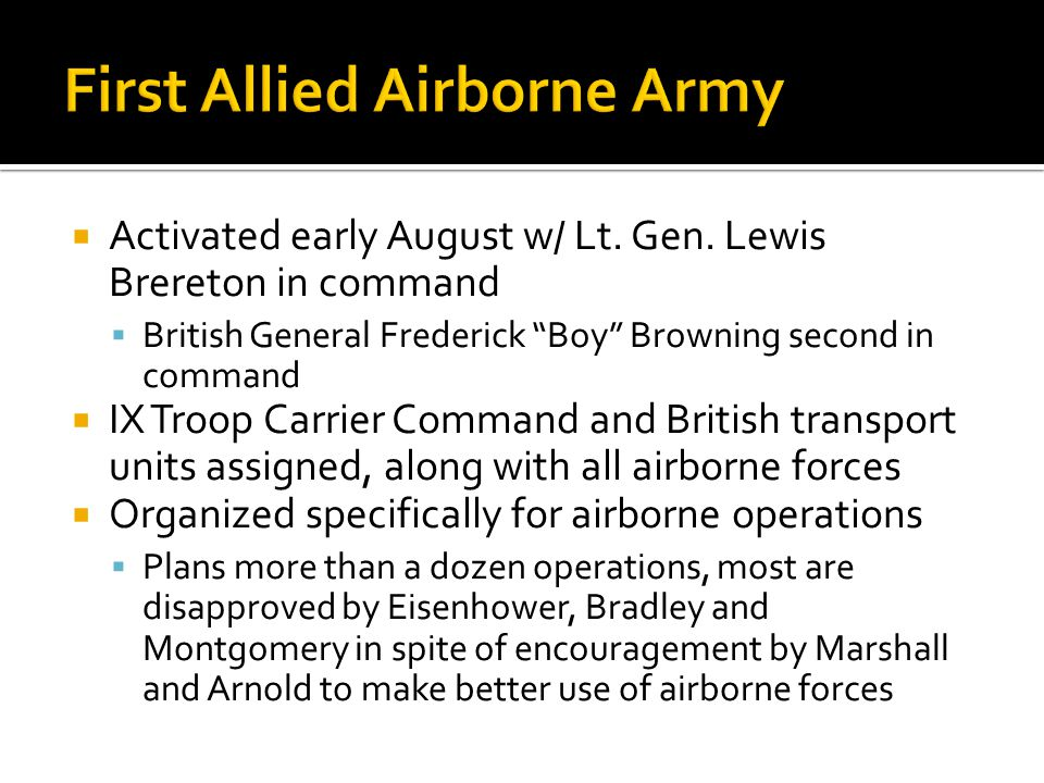 Activated early August w/ Lt. Gen. Lewis Brereton in command British General Frederick Boy Browning second in command IX Troop Carrier Command and Bri