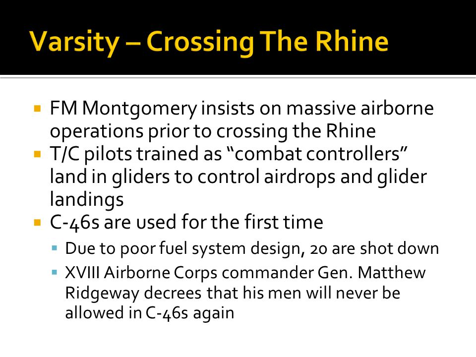 FM Montgomery insists on massive airborne operations prior to crossing the Rhine T/C pilots trained as combat controllers land in gliders to control a