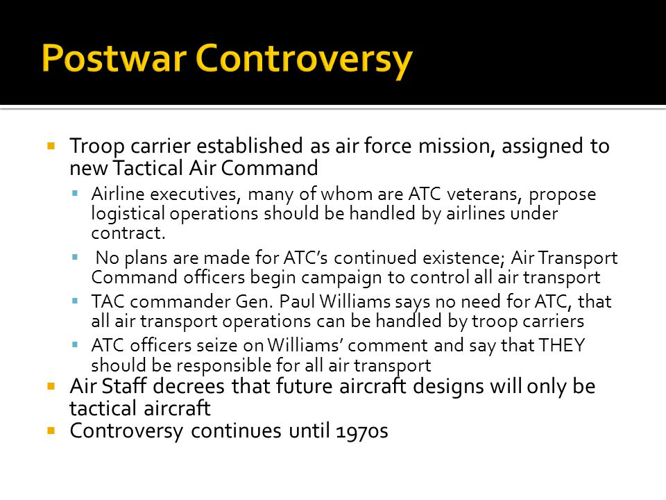 Troop carrier established as air force mission, assigned to new Tactical Air Command Airline executives, many of whom are ATC veterans, propose logist