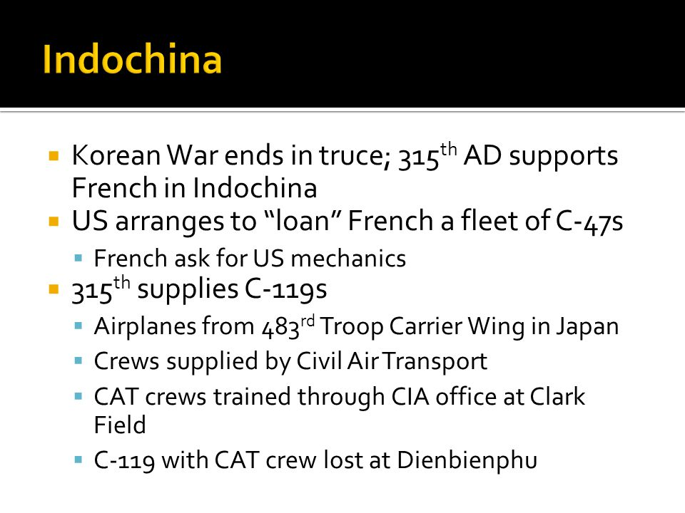 Korean War ends in truce; 315 th AD supports French in Indochina US arranges to loan French a fleet of C-47s French ask for US mechanics 315 th suppli