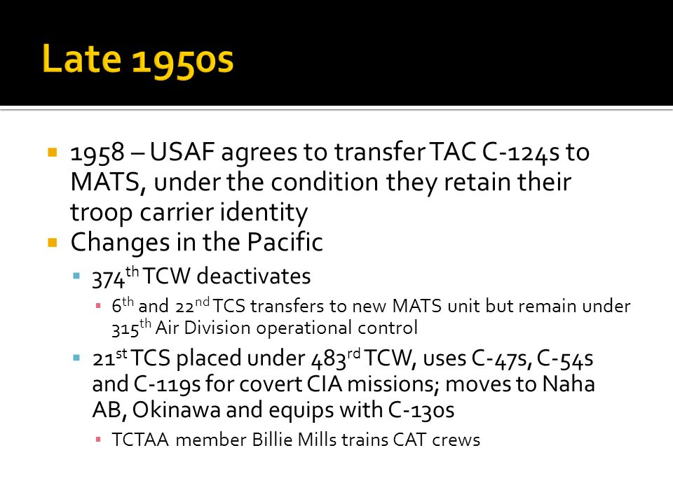 1958 – USAF agrees to transfer TAC C-124s to MATS, under the condition they retain their troop carrier identity Changes in the Pacific 374 th TCW deac