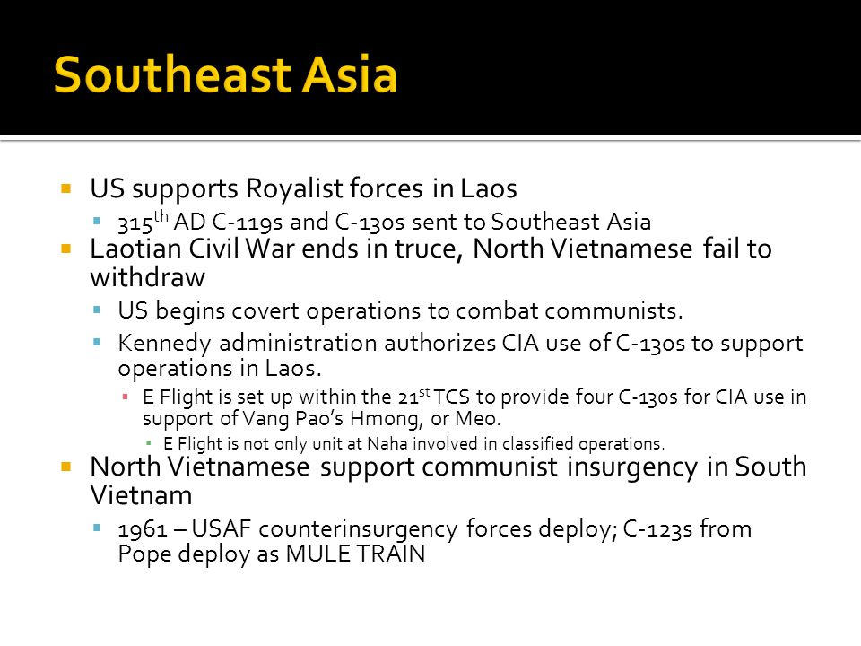 US supports Royalist forces in Laos 315 th AD C-119s and C-130s sent to Southeast Asia Laotian Civil War ends in truce, North Vietnamese fail to withd
