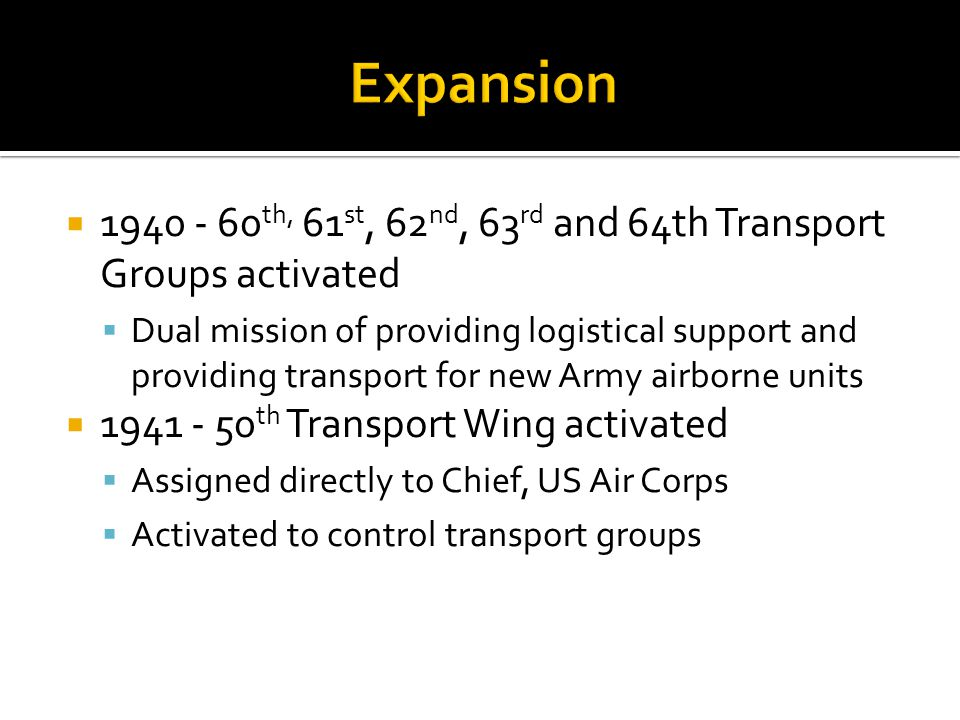 1940 - 60 th, 61 st, 62 nd, 63 rd and 64th Transport Groups activated Dual mission of providing logistical support and providing transport for new Arm