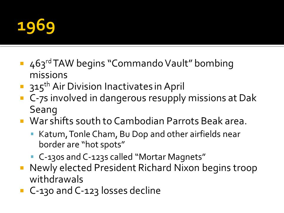 463 rd TAW begins Commando Vault bombing missions 315 th Air Division Inactivates in April C-7s involved in dangerous resupply missions at Dak Seang W