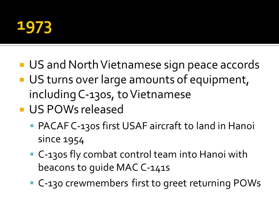 US and North Vietnamese sign peace accords US turns over large amounts of equipment, including C-130s, to Vietnamese US POWs released PACAF C-130s fir