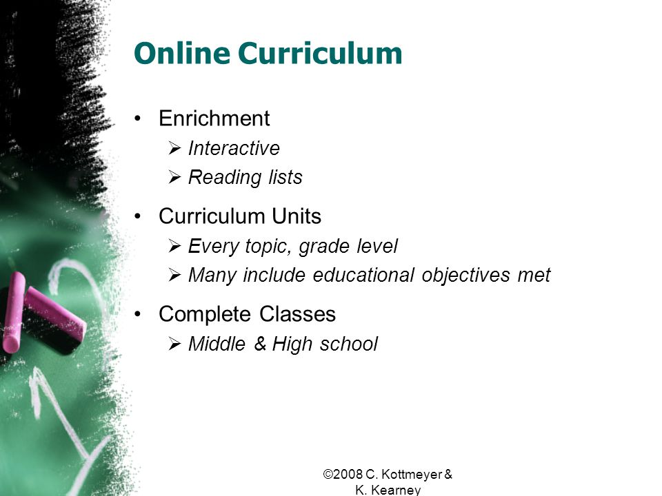 Online Curriculum Enrichment Interactive Reading lists Curriculum Units Every topic, grade level Many include educational objectives met Complete Classes Middle & High school