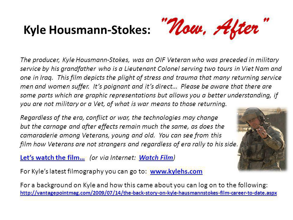 Kyle Housmann-Stokes: Now, After The producer, Kyle Housmann-Stokes, was an OIF Veteran who was preceded in military service by his grandfather who is